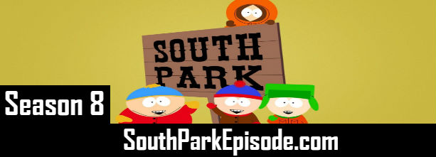 South Park Season 8 Episodes Watch Online TV Series